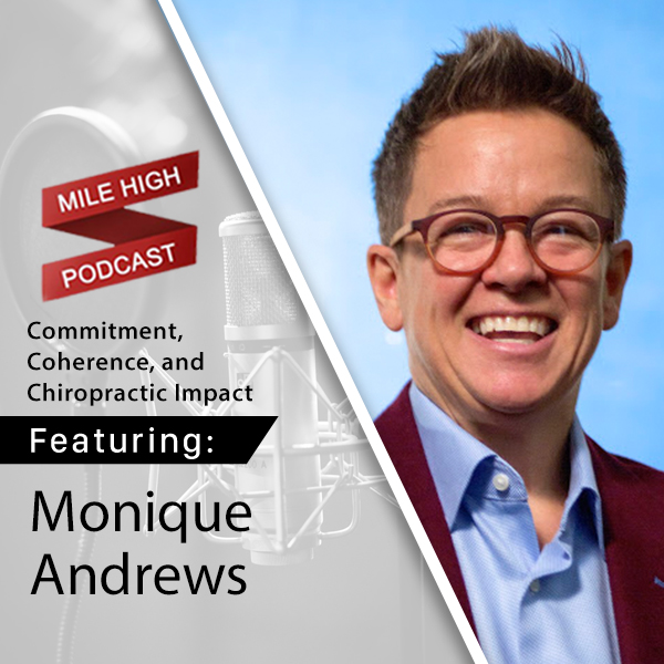 Monique Andrews: Commitment, Coherence, and Chiropractic Impact [PODCAST]