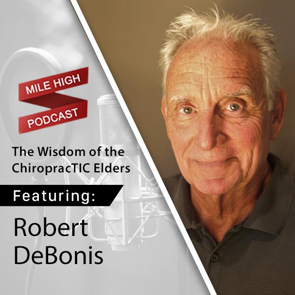 Robert DeBonis: The Wisdom of the ChiropracTIC Elders [PODCAST]