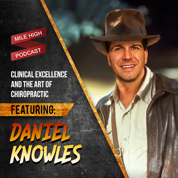 Daniel Knowles: Clinical Excellence and the Art of Chiropractic [PODCAST]
