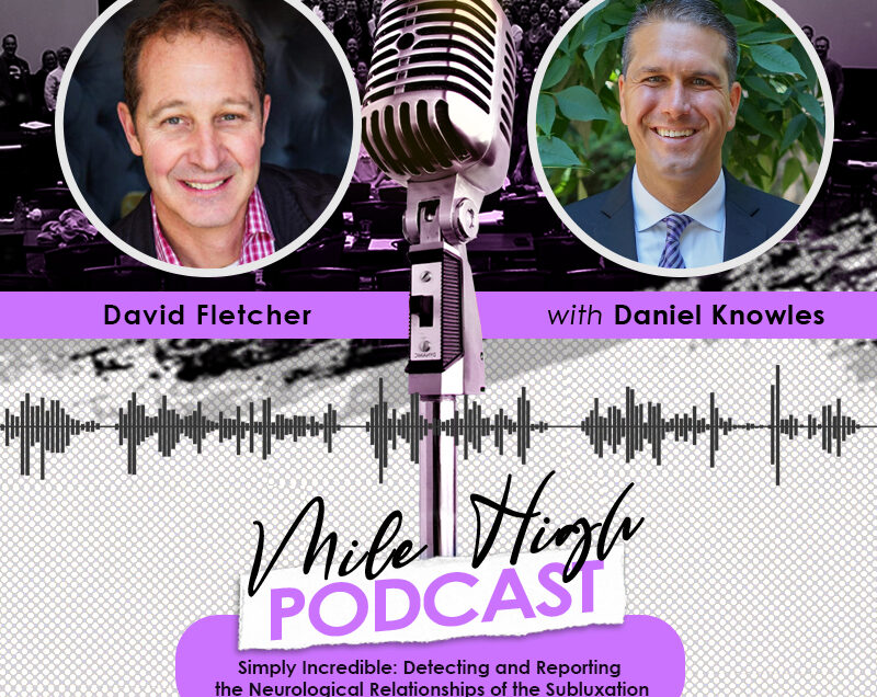 David Fletcher: Simply Incredible: Detecting and Reporting the Neurological Relationships of the Subluxation [PODCAST]